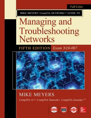 Mike Meyers' Comptia Network+ Guide to Managing and Troubleshooting Networks, Fifth Edition (Exam N10-007) by Mike Meyers