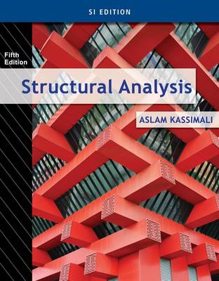 Structural Analysis, SI Edition by Aslam Kassimali