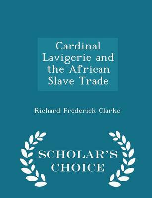 Cardinal Lavigerie and the African Slave Trade - Scholar's Choice Edition book