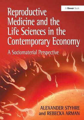 Reproductive Medicine and the Life Sciences in the Contemporary Economy by Alexander Styhre