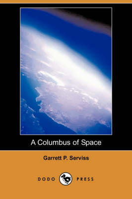 Columbus of Space (Dodo Press) by Garrett Putman Serviss
