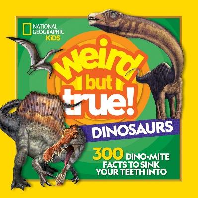 Weird But True Dinosaurs: 300 Dino-Mite Facts to Sink Your Teeth Into (Weird But True) book