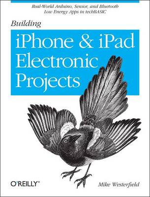 Building IPhone and IPad Electronic Projects by Mike Westerfield