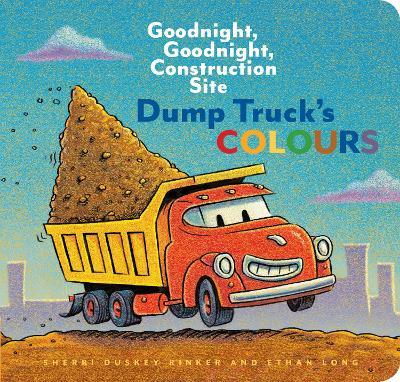 Dump Truck's Colours by Sherri Duskey Rinker
