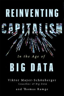 Reinventing Capitalism in the Age of Big Data by Viktor Mayer-Schonberger