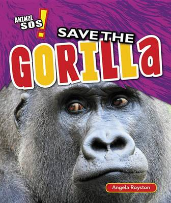 Save the Gorilla by Angela Royston