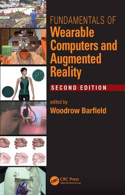Fundamentals of Wearable Computers and Augmented Reality, Second Edition by Woodrow Barfield