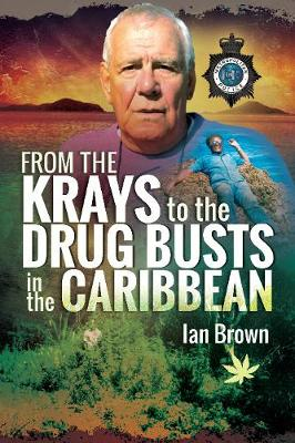 From the Krays to Drug Busts in the Caribbean by Ian Brown