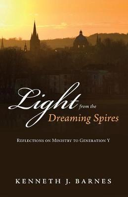 Light from the Dreaming Spires by Kenneth J Barnes