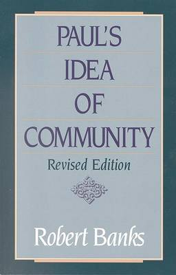 Paul's Idea of Community: The Early House Churches in Their Cultural Setting by Robert Banks