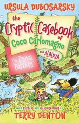 The Dismal Daffodil: The Cryptic Casebook of Coco Carlomagno (and Alberta) Bk 4 by Ursula Dubosarsky
