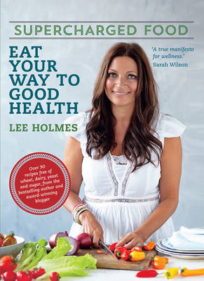 Supercharged Food: Eat Your Way to Good Health (New Edition) by Lee Holmes