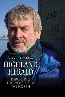 Highland Herald: Reporting the News from the North by David Ross