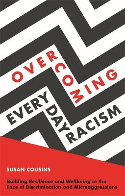 Overcoming Everyday Racism: Building Resilience and Wellbeing in the Face of Discrimination and Microaggressions by Susan Cousins