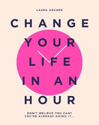 Change Your Life in an Hour: Don't believe you can? You're already doing it... book