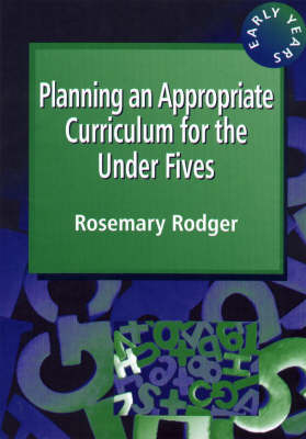 Planning an Appropriate Curriculum for the Under-fives by Rosemary Rodger