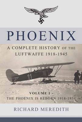 Phoenix - a Complete History of the Luftwaffe 1918-1945 by Richard Meredith