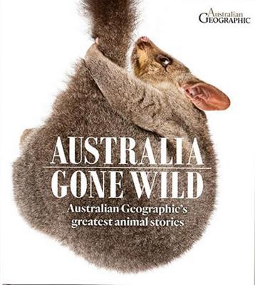 Australia Gone Wild by Australian Geographic