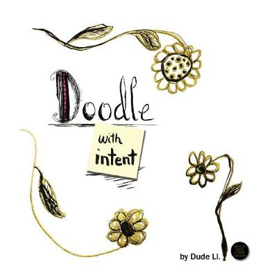 Doodle with Intent: Book 1: Hardcover by Dude Ll.