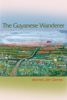 Guyanese Wanderer: Stories by Jan Carew