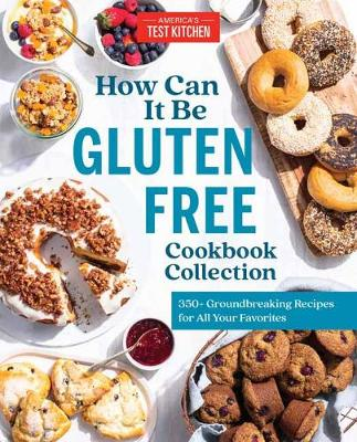 How Can It Be Gluten Free Cookbook Collection: 350+ Groundbreaking Recipes for All Your Favorites book