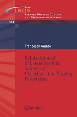 Robust Control of Linear Systems Subject to Uncertain Time-Varying Parameters by Francesco Amato