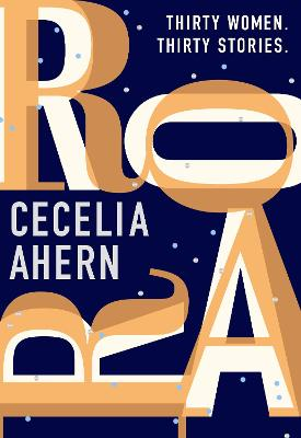 Roar: Uplifting. Intriguing. Thirty short stories from the Sunday Times bestselling author by Cecelia Ahern