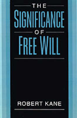Significance of Free Will by Robert Kane