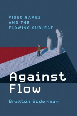 Against Flow: Video Games and the Flowing Subject book
