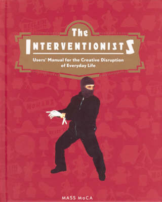The Interventionists by Nato Thompson
