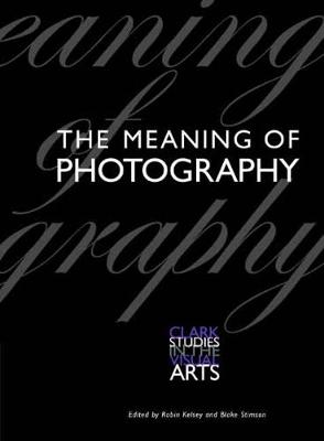 Meaning of Photography by Robin Kelsey