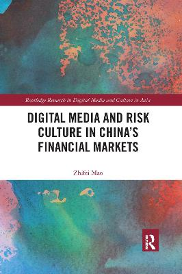 Digital Media and Risk Culture in China's Financial Markets by Zhifei Mao