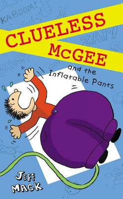 Clueless McGee and the Inflatable Pants by Jeff Mack