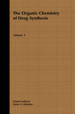 Organic Chemistry of Drug Synthesis by Daniel Lednicer