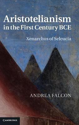 Aristotelianism in the First Century BCE by Andrea Falcon