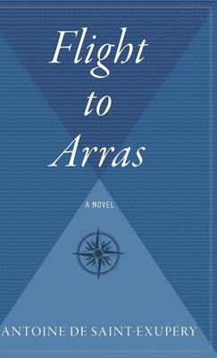 Flight to Arras by Antoine De Saint-Exupery