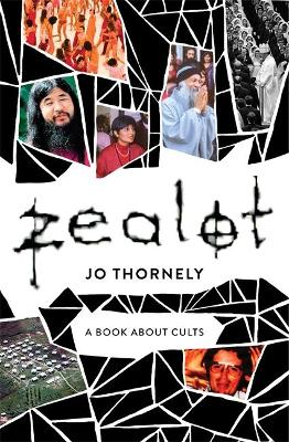 Zealot: A book about cults by Jo Thornely