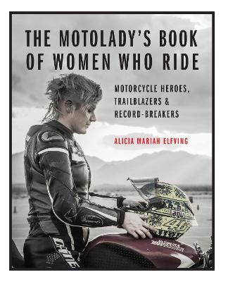 The MotoLady's Book of Women Who Ride: Motorcycle Heroes, Trailblazers & Record-Breakers book