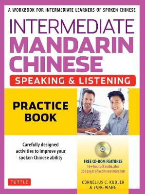 Intermediate Mandarin Chinese Speaking and Listening Practice: A Workbook for Intermediate Learners of Spoken Chinese by Cornelius C. Kubler