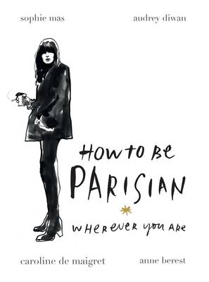 How To Be Parisian Wherever You Are by Anne Berest