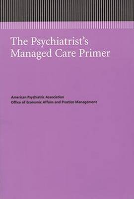 The Psychiatrist's Managed Care Primer by American Psychiatric Association