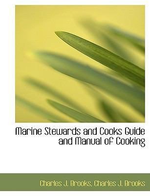 Marine Stewards and Cooks Guide and Manual of Cooking by Charles J Brooks