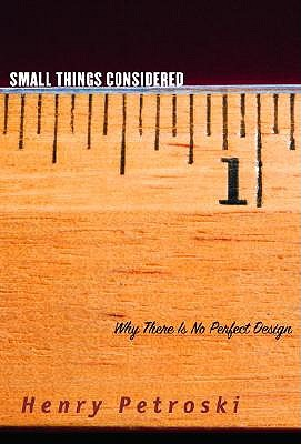 Small Things Considered by Henry Petroski