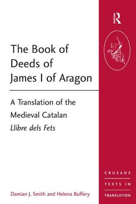 The Book of Deeds of James I of Aragon by Damian J. Smith
