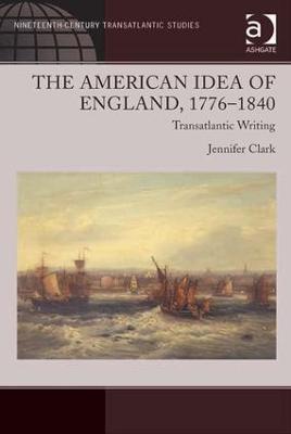 The American Idea of England, 1776-1840 by Jennifer Clark
