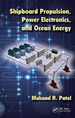 Shipboard Propulsion, Power Electronics, and Ocean Energy by Mukund R. Patel