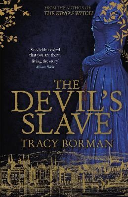 The Devil's Slave: the highly-anticipated sequel to The King's Witch by Tracy Borman
