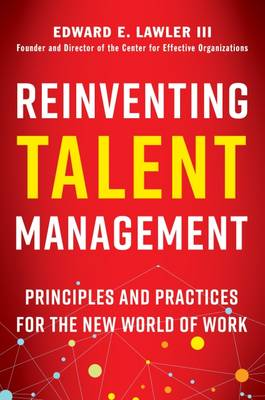 Reinventing Talent Management: Principles and Practices for the New World of Work by Edward E. Lawler, III