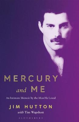Mercury and Me: An Intimate Memoir by the Man Freddie Loved by Jim Hutton