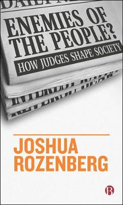 Enemies of the People?: How Judges Shape Society by Joshua Rozenberg